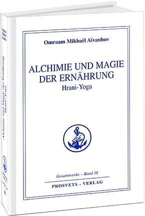 Alchimie und Magie der Ernährung  (Hrani-Yoga) - Band 16