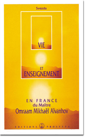 Vie et Enseignement en France du Maître Omraam Mikhaël Aïvanhov par Svezda