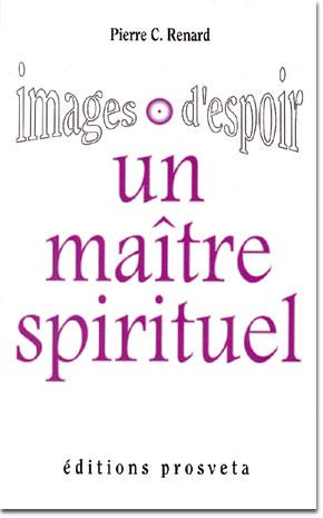 Un maître spirituel - Images d'espoir par Pierre C. Renard